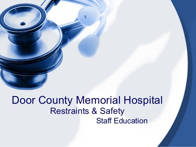 Door County Memorial Hospital       Restraints & Safety                  Staff Education