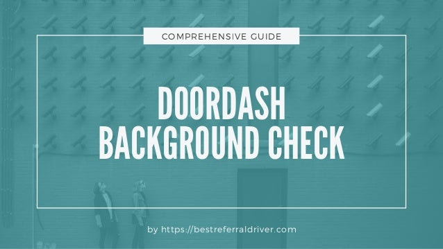 DOORDASH BACKGROUND CHECK by https://bestreferraldriver.com COMPREHENSIVE GUIDE