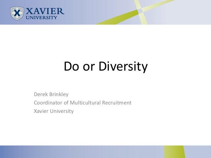 Do or DiversityDerek BrinkleyCoordinator of Multicultural RecruitmentXavier University