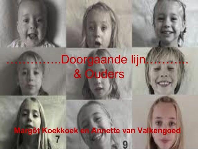 …………..Doorgaande lijn……….. & Ouders  Margôt Koekkoek en Annette van Valkengoed