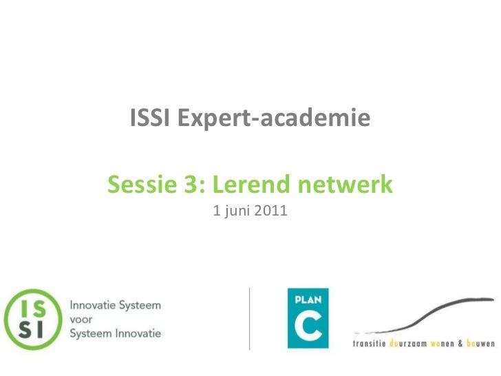 ISSI Expert-academieSessie 3: Lerend netwerk1 juni 2011<br />