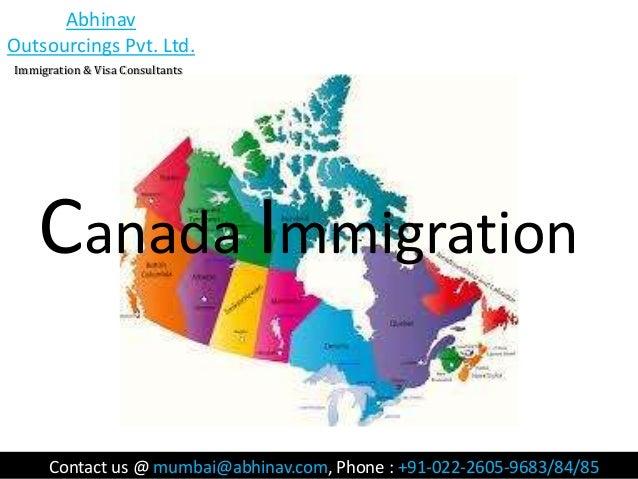Abhinav Outsourcings Pvt. Ltd. Immigration & Visa Consultants  Canada Immigration Contact us @ mumbai@abhinav.com, Phone :...
