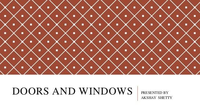 DOORS AND WINDOWS PRESENTED BY AKSHAY SHETTY