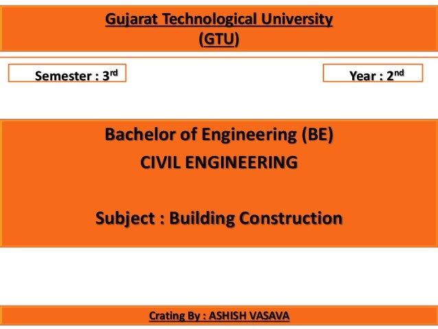 Semester : 3rd Year : 2nd Bachelor of Engineering (BE) CIVIL ENGINEERING Subject : Building Construction Gujarat Technolog...