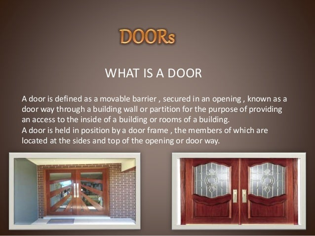 WHAT IS A DOOR A door is defined as a movable barrier , secured in an opening , known as a door way through a building wal...
