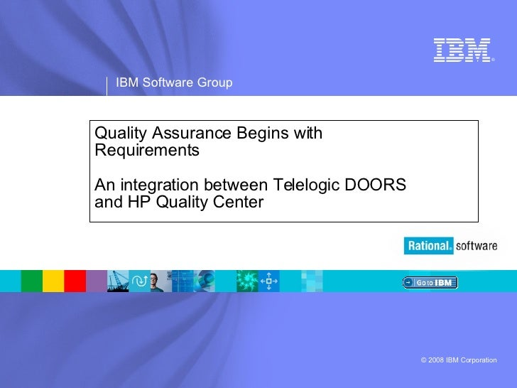 Quality Assurance Begins with  Requirements  An integration between Telelogic DOORS  and HP Quality Center