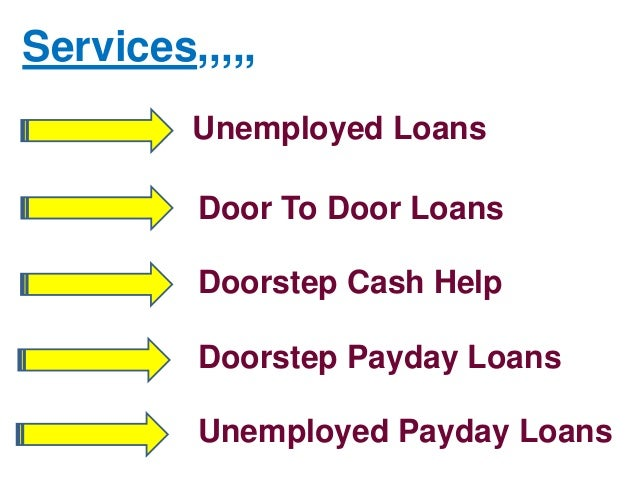 Fast Lending Procedure; 3. Unemployed Loans Door ...  sc 1 st  SlideShare & Doorstep Payday Loans u2013 Finest Way For Availing Additional Cash Help pezcame.com
