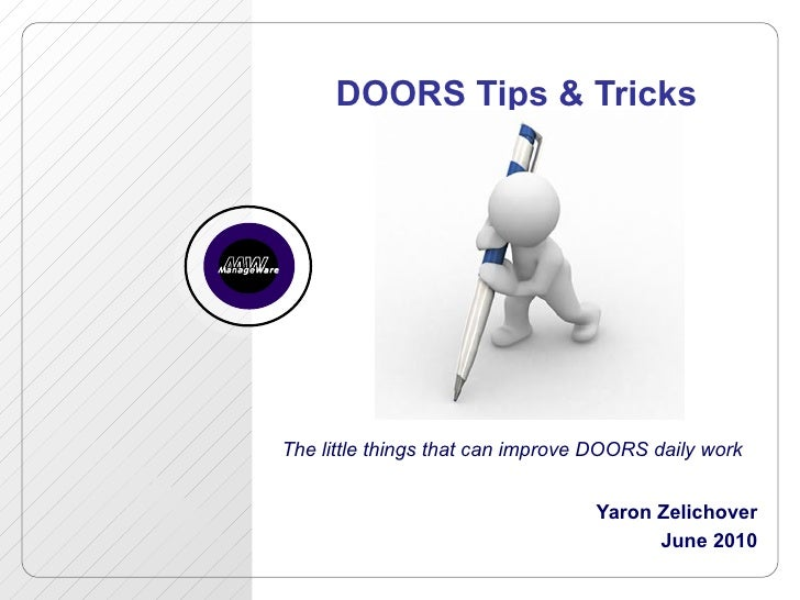 Yaron Zelichover June 2010 DOORS Tips & Tricks The little things that can improve DOORS daily work