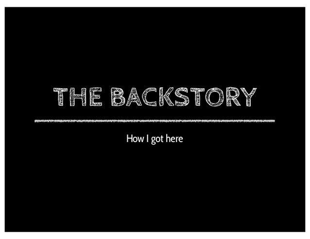 How I got here THE BACKSTORY 2
