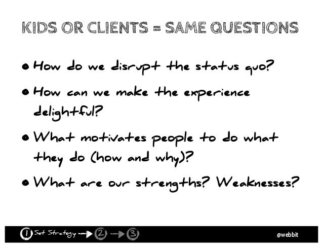 @webbit OUR ACTIONS INFORM STRATEGY • Get to know your stakeholders Interview them to uncover the underlying problem and t...