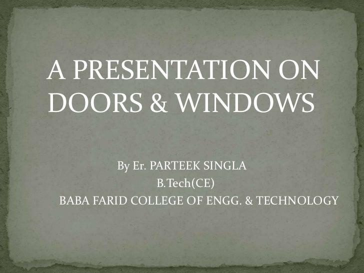 A PRESENTATION ONDOORS & WINDOWS         By Er. PARTEEK SINGLA                 B.Tech(CE)BABA FARID COLLEGE OF ENGG. & TEC...