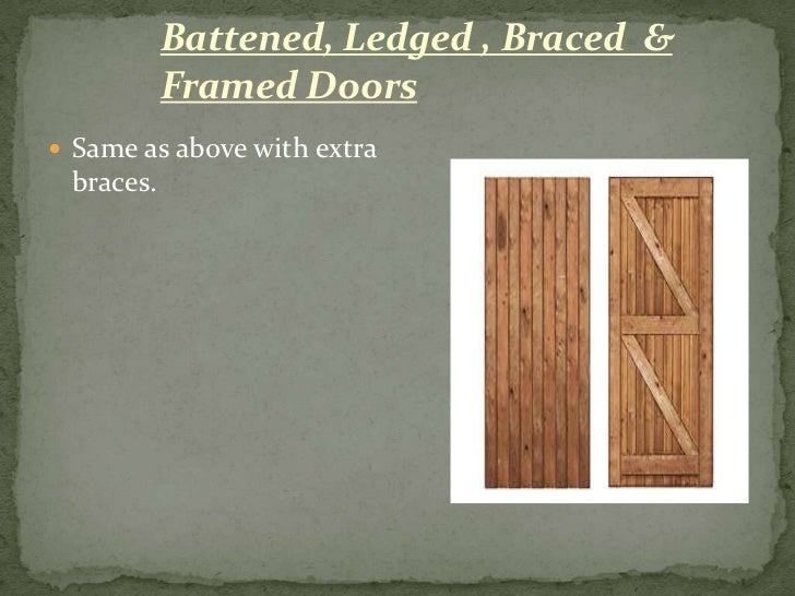 Two vertical members known as styles are provided; 12. Battened Ledged ... & Doors \u0026 windows