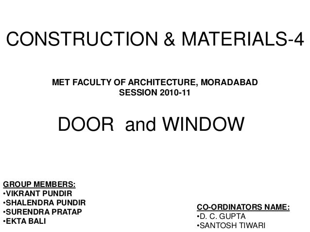 CONSTRUCTION & MATERIALS-4 MET FACULTY OF ARCHITECTURE, MORADABAD SESSION 2010-11 GROUP MEMBERS: •VIKRANT PUNDIR •SHALENDR...