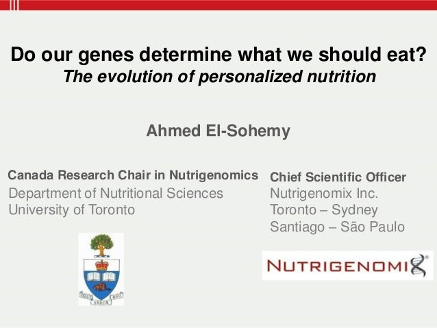Ahmed El-Sohemy Department of Nutritional Sciences University of Toronto Canada Research Chair in Nutrigenomics Nutrigenom...