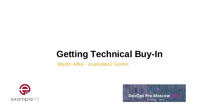 Getting Technical Buy-In Martin Alfke - example42 GmbH