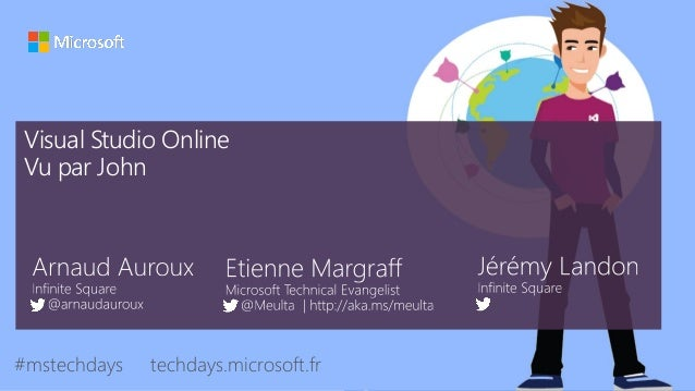 tech.days 2015#mstechdays Visual Studio Online Vu par John #mstechdays techdays.microsoft.fr