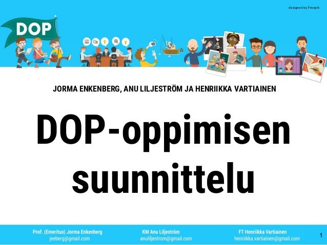 1 designed by Freepik JORMA ENKENBERG, ANU LILJESTRÖM JA HENRIIKKA VARTIAINEN DOP-oppimisen suunnittelu