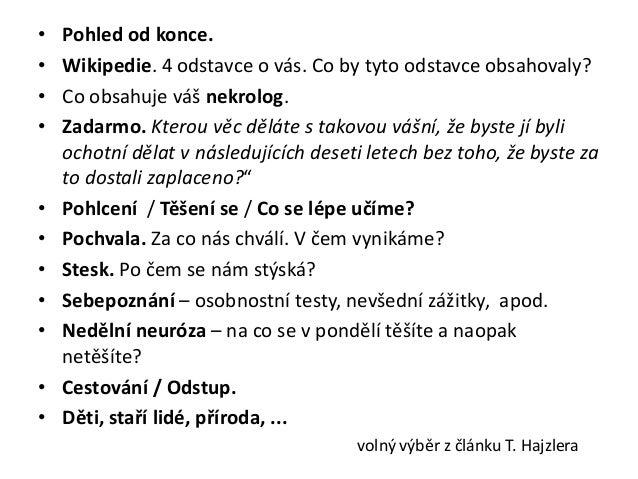•   Pohled od konce.•   Wikipedie. 4 odstavce o vás. Co by tyto odstavce obsahovaly?•   Co obsahuje váš nekrolog.•   Zadar...