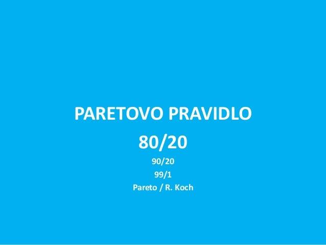 PARETOVO PRAVIDLO      80/20          90/20           99/1     Pareto / R. Koch