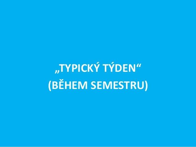 """""""TYPICKÝ TÝDEN""""(BĚHEM SEMESTRU)"""