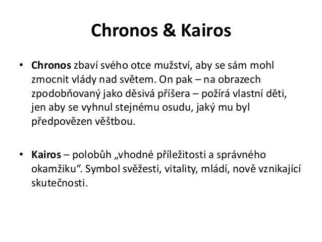 Chronos & Kairos• Chronos zbaví svého otce mužství, aby se sám mohl  zmocnit vlády nad světem. On pak – na obrazech  zpodo...