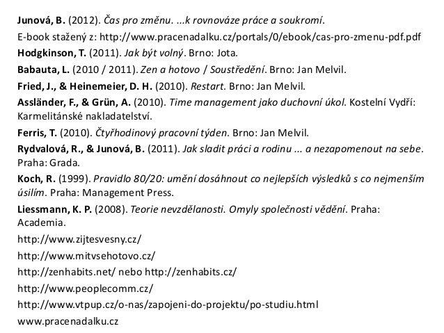 Junová, B. (2012). Čas pro změnu. ...k rovnováze práce a soukromí.E-book stažený z: http://www.pracenadalku.cz/portals/0/e...