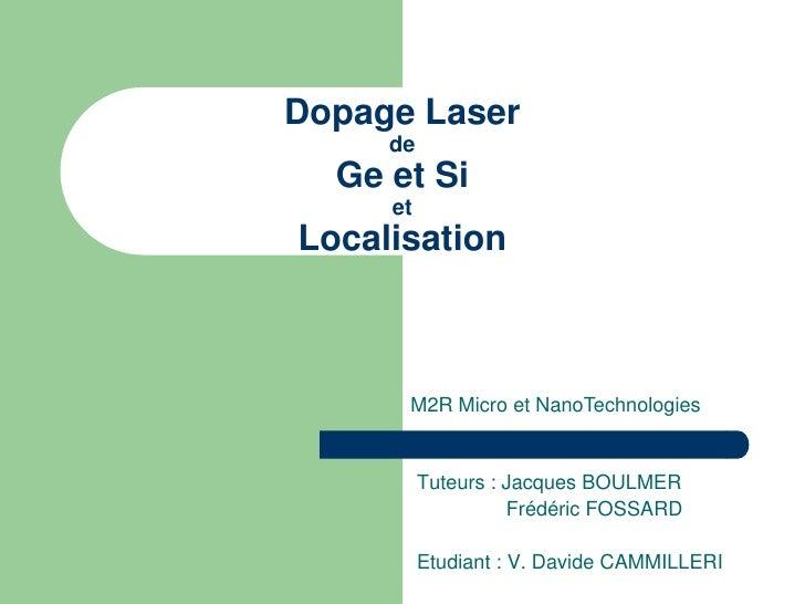 Dopage Laser      de   Ge et Si      et Localisation          M2R Micro et NanoTechnologies             Tuteurs : Jacques ...
