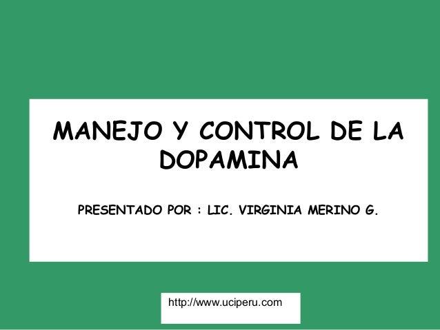 MANEJO Y CONTROL DE LA      DOPAMINA PRESENTADO POR : LIC. VIRGINIA MERINO G.             http://www.uciperu.com