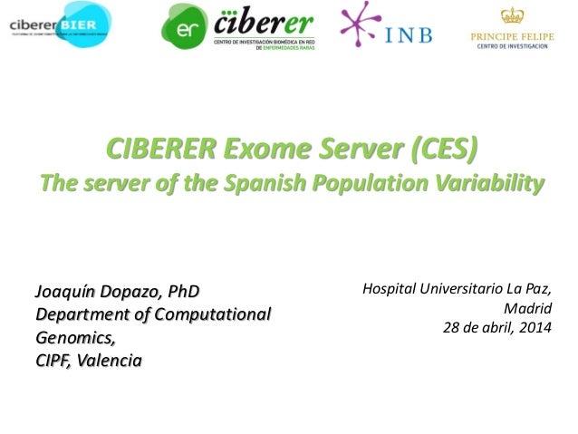 CIBERER Exome Server (CES) The server of the Spanish Population Variability  Joaquín Dopazo, PhD  Department of Computatio...