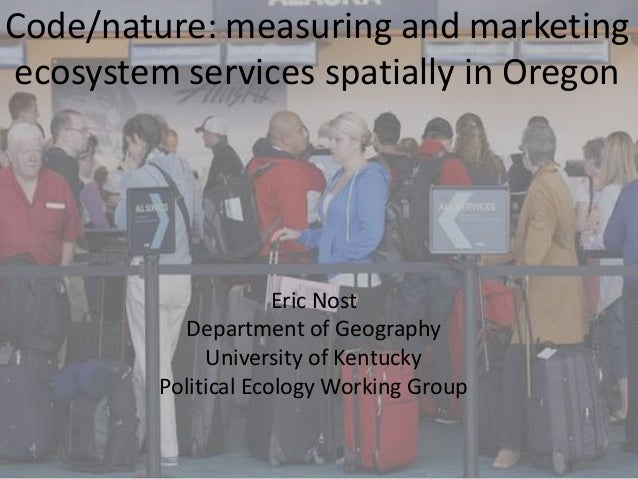 Code/nature: measuring and marketingecosystem services spatially in Oregon                      Eric Nost           Depart...