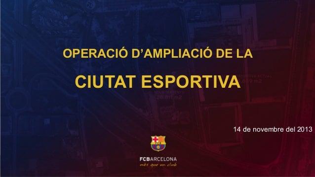 OPERACIÓ D'AMPLIACIÓ DE LA  CIUTAT ESPORTIVA 14 de novembre del 2013