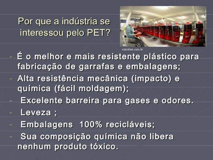 Por que a indústria se interessou pelo PET?                          ndonline.com.br- É o melhor e mais resistente plástic...