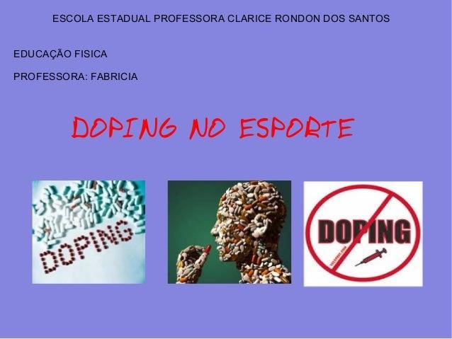 ESCOLA ESTADUAL PROFESSORA CLARICE RONDON DOS SANTOS  EDUCAÇÃO FISICA  PROFESSORA: FABRICIA  DOPING NO ESPORTE
