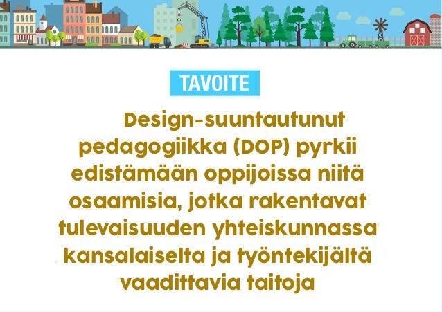 IDEA SUUNNITELMA RATKAISUEHDOTUS DOP!DESIGN-SUUNTAUTUNUT PEDAGOGIIKKA ! • Pyrkii edistämään oppijoiden osallistumista paik...