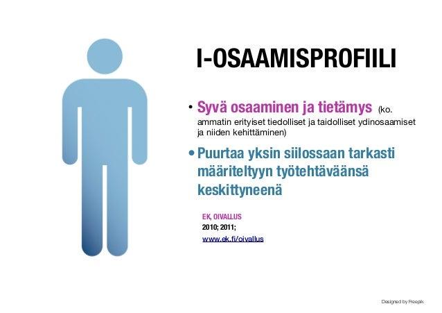 I-OSAAMISPROFIILI ! • Syvä osaaminen ja tietämys (ko. ammatin erityiset tiedolliset ja taidolliset ydinosaamiset ja niiden...