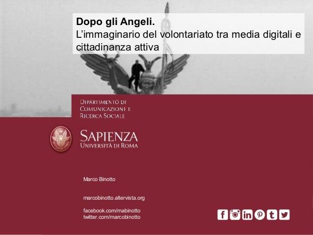 Marco Binotto marcobinotto.altervista.org facebook.com/mabinotto twitter.com/marcobinotto Dopo gli Angeli. L'immaginario d...