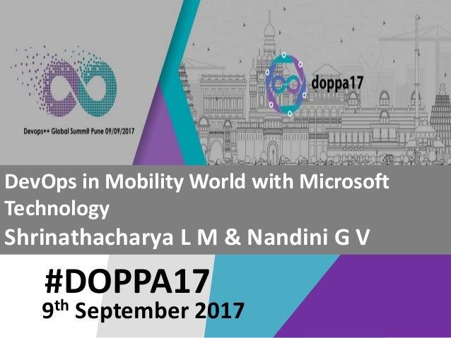 #DOPPA17 DevOps in Mobility World with Microsoft Technology Shrinathacharya L M & Nandini G V 9th September 2017