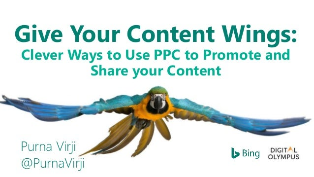 Give Your Content Wings: Clever Ways to Use PPC to Promote and Share your Content Purna Virji @PurnaVirji