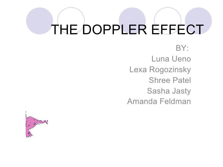THE DOPPLER EFFECT BY:  Luna Ueno Lexa Rogozinsky Shree Patel Sasha Jasty Amanda Feldman
