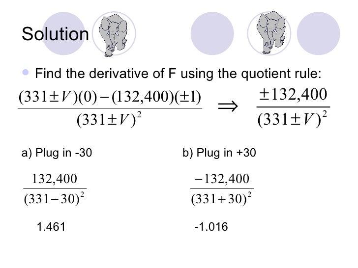 Solution <ul><li>Find the derivative of F using the quotient rule: </li></ul>a) Plug in -30 1.461 b) Plug in +30 -1.016
