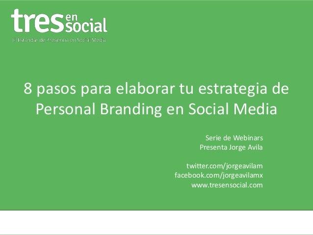 8 pasos para elaborar tu estrategia dePersonal Branding en Social MediaSerie de WebinarsPresenta Jorge Avilatwitter.com/jo...