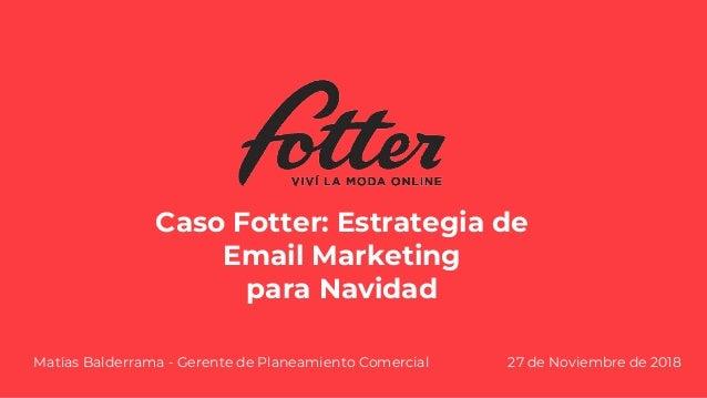 Caso Fotter: Estrategia de Email Marketing para Navidad Matías Balderrama - Gerente de Planeamiento Comercial 27 de Noviem...