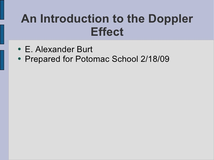 An Introduction to the Doppler Effect <ul><li>E. Alexander Burt </li></ul><ul><li>Prepared for Potomac School 2/18/09 </li...