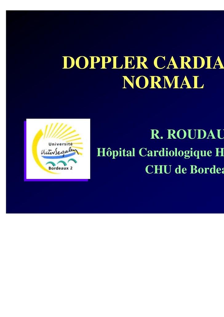 DOPPLER CARDIAQUE     NORMAL           R. ROUDAUT  Hôpital Cardiologique Haut-Lévêque           CHU de Bordeaux           ...