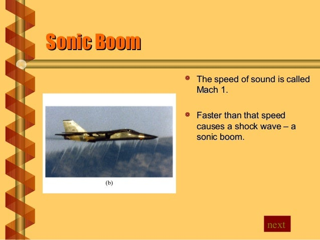 Sonic BoomSonic Boom  The speed of sound is calledThe speed of sound is called Mach 1.Mach 1.  Faster than that speedFas...