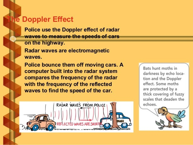 Police use the Doppler effect of radar waves to measure the speeds of cars on the highway. Radar waves are electromagnetic...