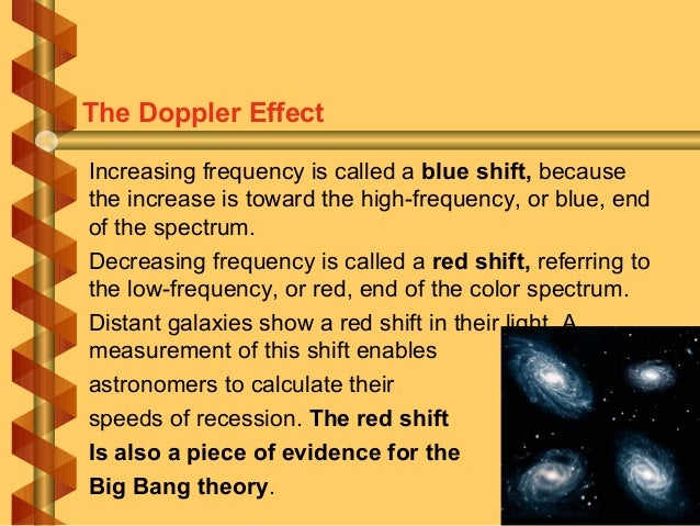 Increasing frequency is called a blue shift, because the increase is toward the high-frequency, or blue, end of the spectr...