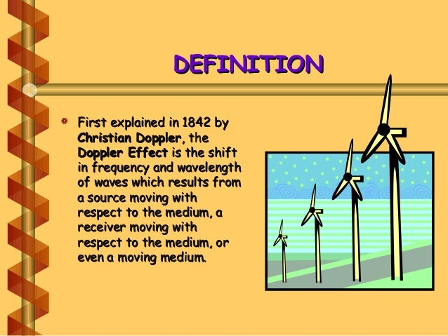 DEFINITIONDEFINITION  First explained in 1842 byFirst explained in 1842 by Christian DopplerChristian Doppler, the, the D...
