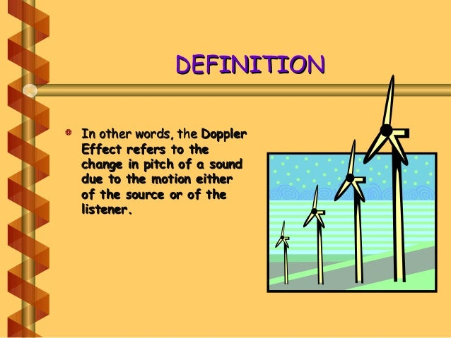 DEFINITIONDEFINITION  In other words, theIn other words, the DopplerDoppler Effect refers to theEffect refers to the chan...