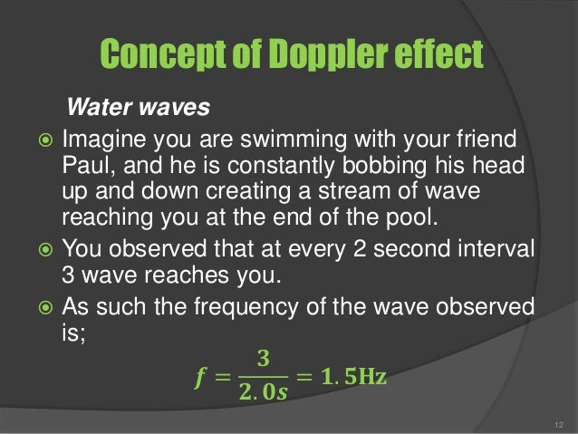 Concept of Doppler effect Water waves  Imagine you are swimming with your friend Paul, and he is constantly bobbing his h...